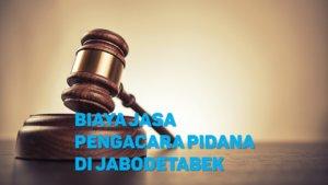 Biaya Jasa Pengacara Pidana di Sukmajaya DEPOK