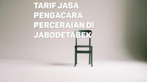 Berapa Tarif Jasa Pengacara Perceraian di Tugu Selatan,JAKARTA UTARA