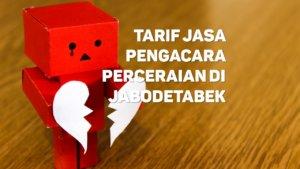 Berapa Tarif Jasa Pengacara Perceraian di Sunter Jaya,JAKARTA UTARA