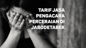 Berapa Tarif Jasa Pengacara Perceraian di Cempaka Putih Timur,JAKARTA PUSAT