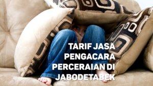 Berapa Tarif Jasa Pengacara Perceraian di Bungur,JAKARTA PUSAT