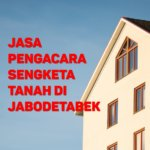 Biaya Pengacara Sengketa Tanah di Sukabumi Selatan JAKARTA BARAT