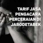 Berapa Tarif Jasa Pengacara Perceraian di Kebon Melati,JAKARTA PUSAT